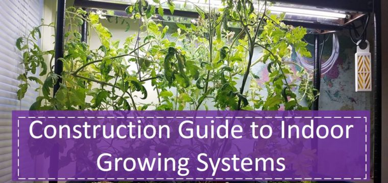 Construction Guide to Indoor Growing Systems