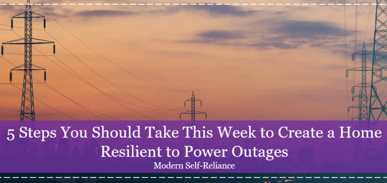 5 Steps You Should Take This Week to Create a Home Resilient to Power Outages
