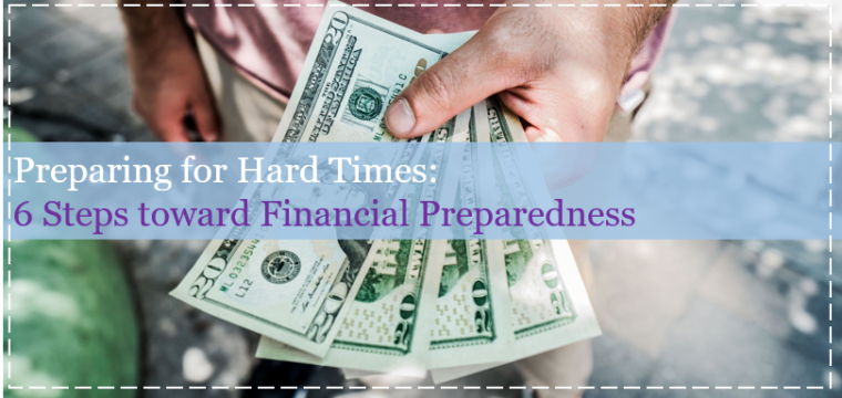 Preparing for Hard Times: 6 Steps toward Financial Preparedness